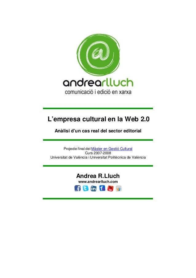 L'empresa cultural en la Web 2.0  Anàlisi d'un cas real del sector editorial        Projecte final del Màster en Gestió Cu...