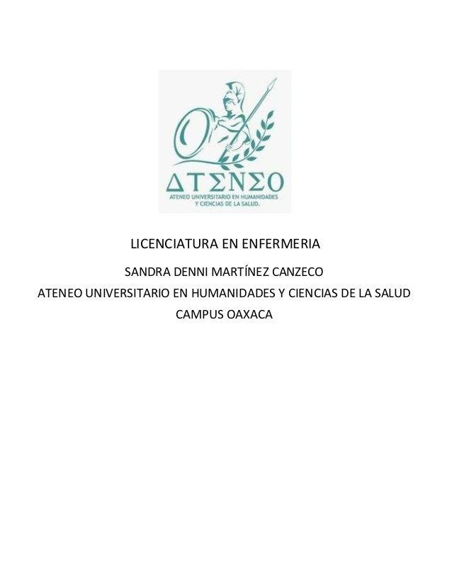 LICENCIATURA EN ENFERMERIA SANDRA DENNI MARTÍNEZ CANZECO ATENEO UNIVERSITARIO EN HUMANIDADES Y CIENCIAS DE LA SALUD CAMPUS...