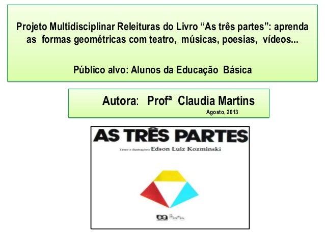 """Projeto Multidisciplinar Releituras do Livro """"As três partes"""": aprenda as formas geométricas com teatro, músicas, poesias,..."""