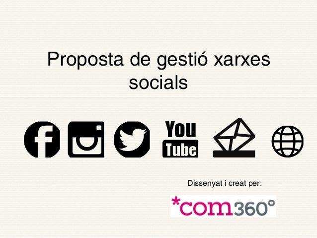 Proposta de gestió xarxes socials  Dissenyat i creat per: