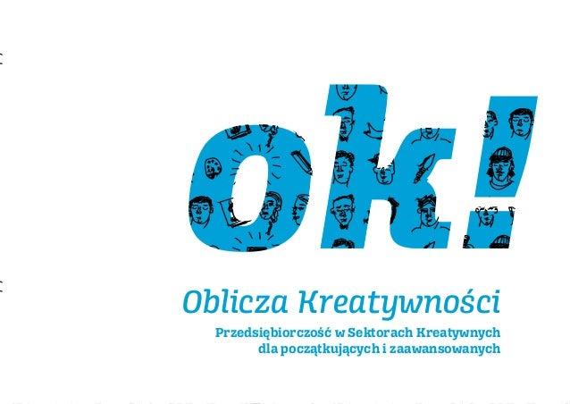 ok! Oblicza Kreatywności  w Sektorach Kreatywnych  Przedsiębiorczość Podręcznik dla początkujących i zaawansowanych
