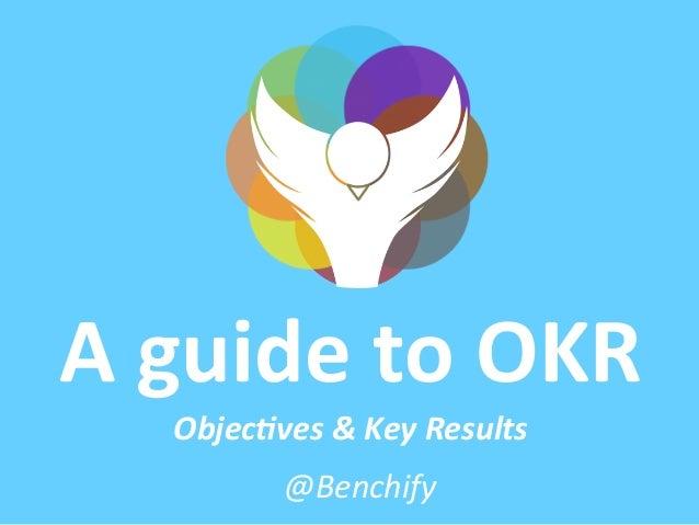 A  guide  to  OKR   Objec&ves  &  Key  Results   @Benchify
