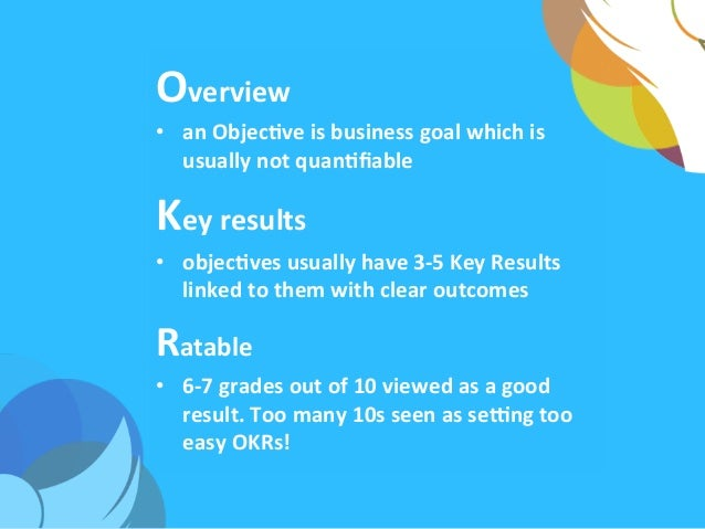 Overview   • an  ObjecAve  is  business  goal  which  is   usually  not  quanAfiable   Key  result...