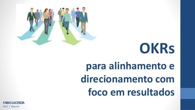 para alinhamento e direcionamento com foco em resultados FABIOLACERDA COO | Take.net OKRs