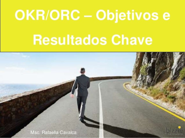 OKR/ORC – Objetivos e Resultados Chave Msc. Rafaella Cavalca