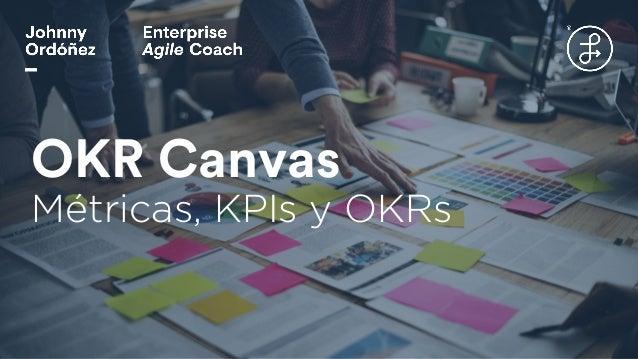 OKR Canvas Métricas, KPIs y OKRs