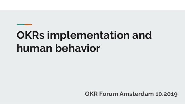 OKRs implementation and human behavior OKR Forum Amsterdam 10.2019