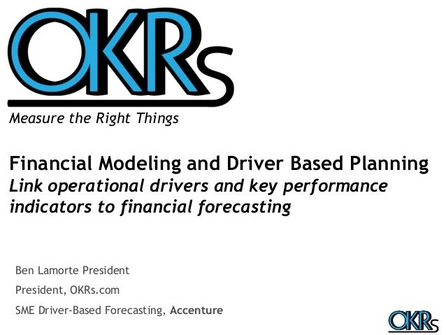 Measure the Right Things  Financial Modeling and Driver Based Planning  Link operational drivers and key performance  indi...