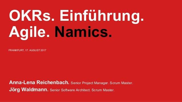 OKRs. Einführung. Agile. Namics. Anna-Lena Reichenbach. Senior Project Manager. Scrum Master. Jörg Waldmann. Senior Softwa...