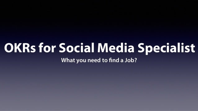 OKRs for Social Media Specialist What you need to find a Job?