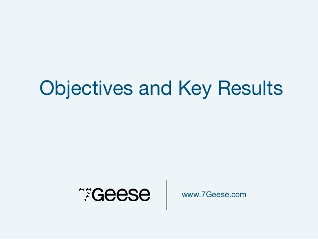 www.7Geese.com Objectives and Key Results