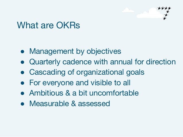 ● Management by objectives ● Quarterly cadence with annual for direction ● Cascading of organizational goals ● For everyon...