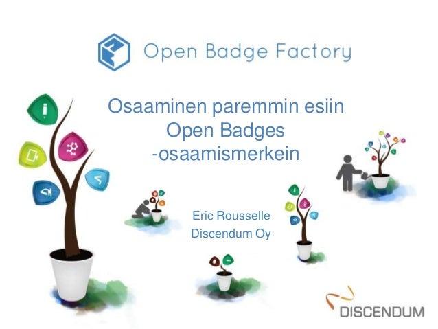 Osaaminen paremmin esiin  Open Badges  -osaamismerkein  Eric Rousselle  Discendum Oy