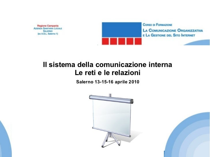 Salerno 13-15-16 aprile 2010 Il sistema della comunicazione interna Le reti e le relazioni