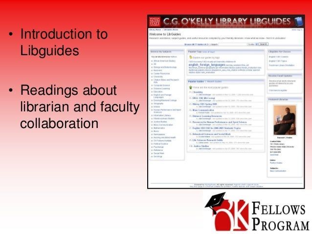 • Introduction to Libguides • Readings about librarian and faculty collaboration