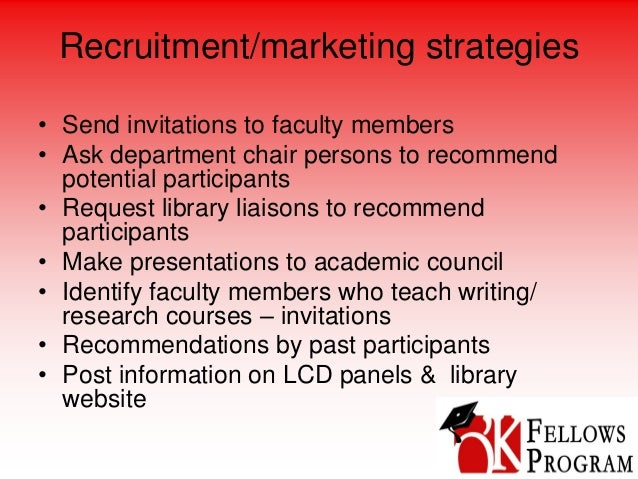 Recruitment/marketing strategies • Send invitations to faculty members • Ask department chair persons to recommend potenti...