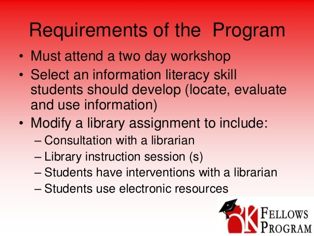 Requirements of the Program • Must attend a two day workshop • Select an information literacy skill students should develo...