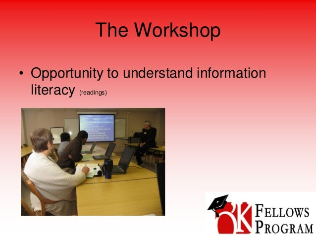 The Workshop • Opportunity to understand information literacy (readings)