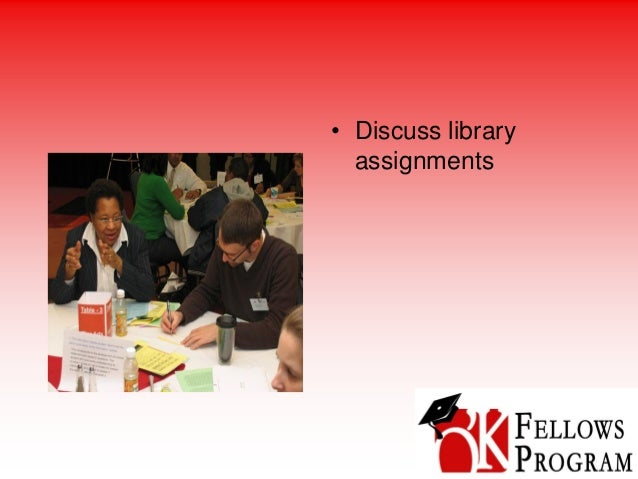 • Discuss library assignments