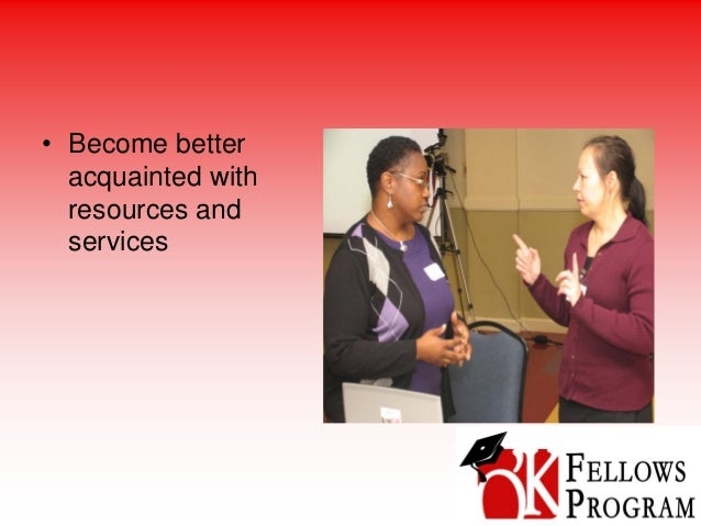• Become better acquainted with resources and services