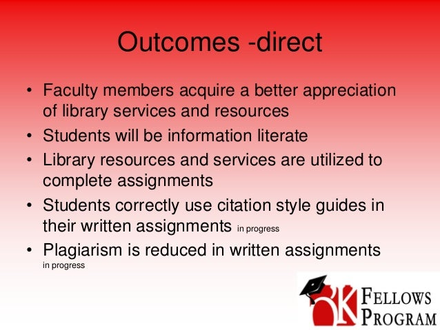 Outcomes -direct • Faculty members acquire a better appreciation of library services and resources • Students will be info...