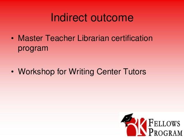 Indirect outcome • Master Teacher Librarian certification program • Workshop for Writing Center Tutors