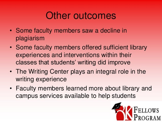 Other outcomes • Some faculty members saw a decline in plagiarism • Some faculty members offered sufficient library experi...