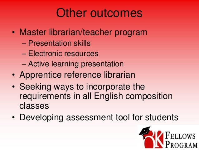 Other outcomes • Master librarian/teacher program – Presentation skills – Electronic resources – Active learning presentat...