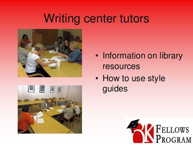 Writing center tutors • Information on library resources • How to use style guides