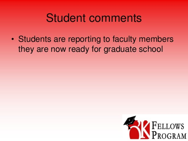 Student comments • Students are reporting to faculty members they are now ready for graduate school