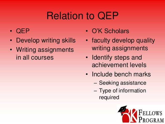 Relation to QEP • QEP • Develop writing skills • Writing assignments in all courses • O'K Scholars • faculty develop quali...