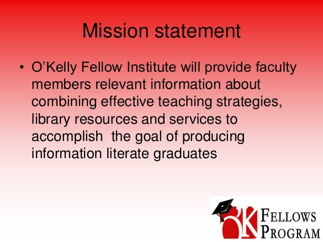 Mission statement • O'Kelly Fellow Institute will provide faculty members relevant information about combining effective t...