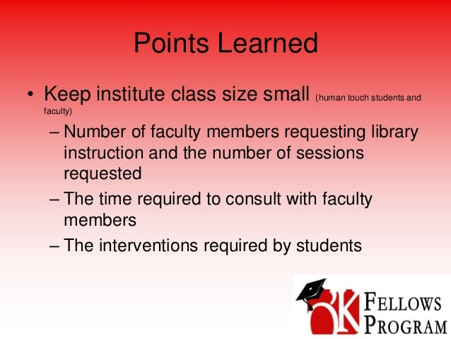 Points Learned • Keep institute class size small (human touch students and faculty) – Number of faculty members requesting...