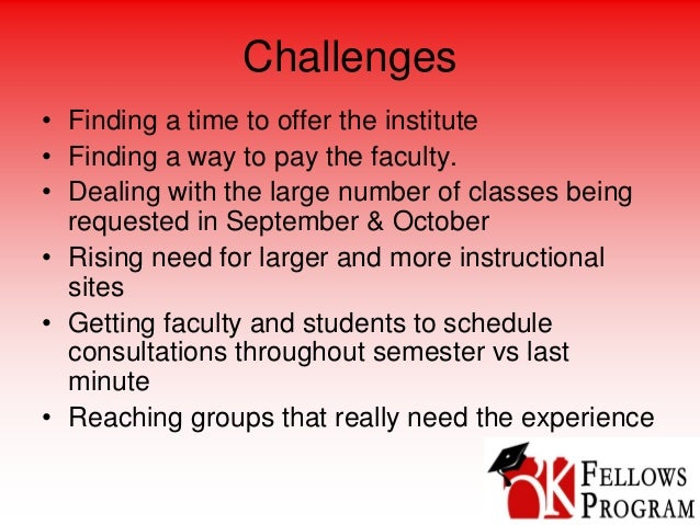 Challenges • Finding a time to offer the institute • Finding a way to pay the faculty. • Dealing with the large number of ...