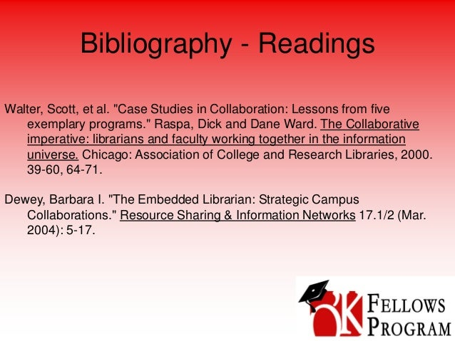 """Bibliography - Readings exemplary programs."""" Raspa, Dick and Dane Ward. The Collaborative imperative: librarians and facul..."""