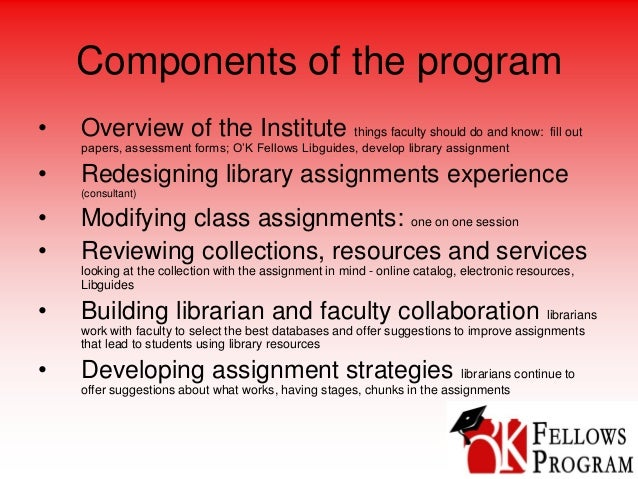 Components of the program • Overview of the Institute things faculty should do and know: fill out papers, assessment forms...