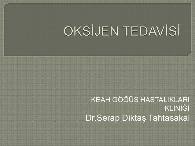 KEAH GÖĞÜS HASTALIKLARI KLİNİĞİ Dr.Serap Diktaş Tahtasakal