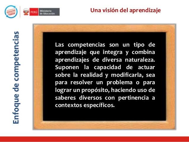 Enfoque de competencias  Una visión del aprendizaje  Las competencias son un tipo de aprendizaje que integra y combina apr...