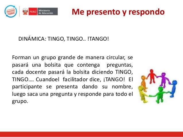 Me presento y respondo DINÁMICA: TINGO, TINGO.. !TANGO! Forman un grupo grande de manera circular, se pasará una bolsita q...