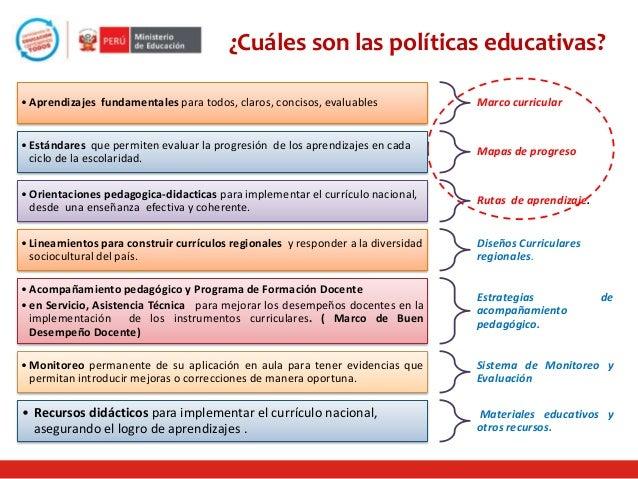 ¿Cuáles son las políticas educativas? • Aprendizajes fundamentales para todos, claros, concisos, evaluables  Marco curricu...
