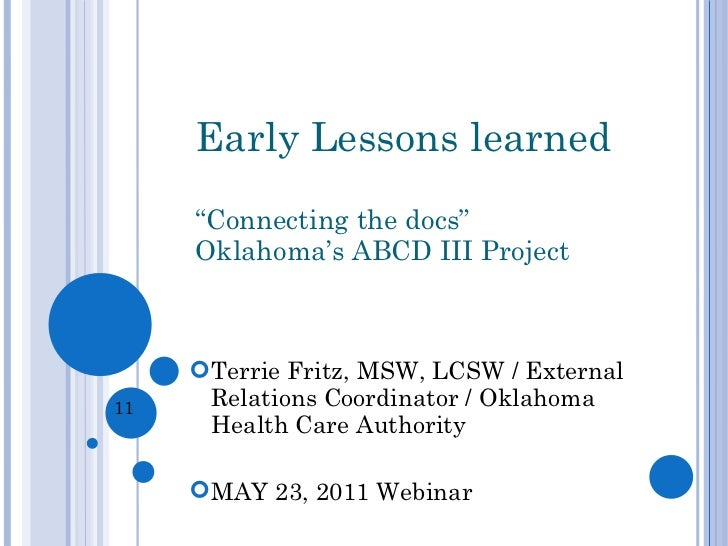 """Early Lessons learned """"Connecting the docs"""" Oklahoma's ABCD III Project <ul><li>Terrie Fritz, MSW, LCSW / External Relatio..."""