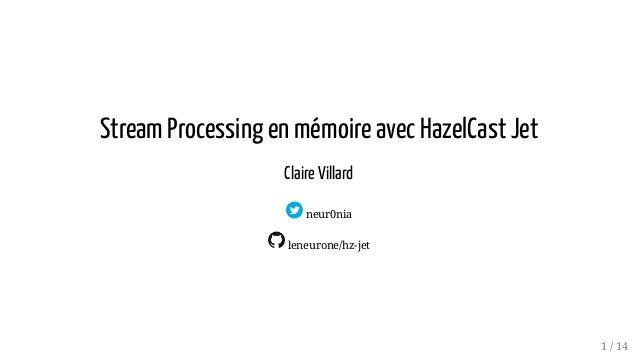 Stream Processing en mémoire avec HazelCast Jet Claire Villard neur0nia leneurone/hz-jet 1 / 14