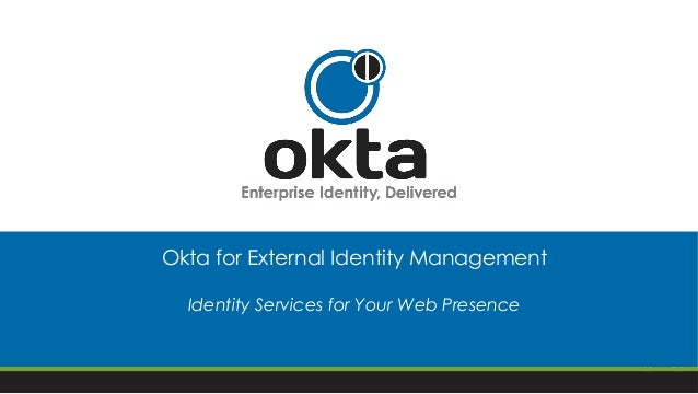 Okta for External Identity Management Identity Services for Your Web Presence