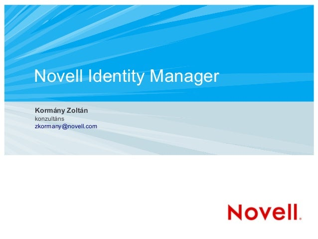 Novell Identity Manager Kormány Zoltán konzultáns zkormany@novell.com