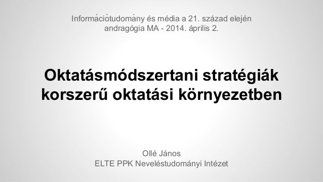 Oktatásmódszertani stratégiák korszerű oktatási környezetben Ollé János ELTE PPK Neveléstudományi Intézet Informá ciótud...