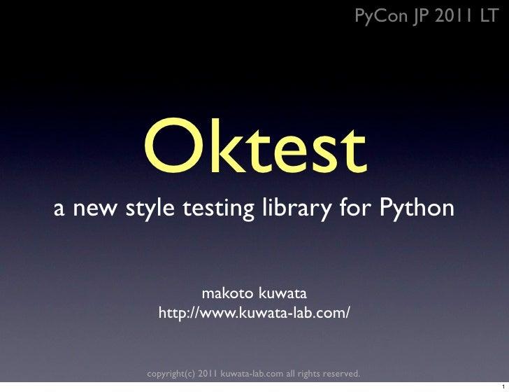 PyCon JP 2011 LT        Oktesta new style testing library for Python                 makoto kuwata          http://www.kuw...
