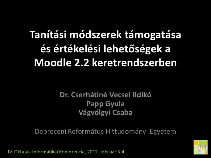 Tanítási módszerek támogatása            és értékelési lehetőségek a           Moodle 2.2 keretrendszerben                ...
