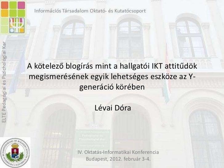 A kötelező blogírás mint a hallgatói IKT attitűdökmegismerésének egyik lehetséges eszköze az Y-               generáció kö...