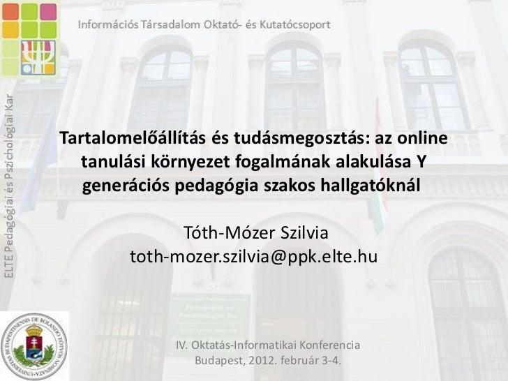Tartalomelőállítás és tudásmegosztás: az online   tanulási környezet fogalmának alakulása Y   generációs pedagógia szakos ...