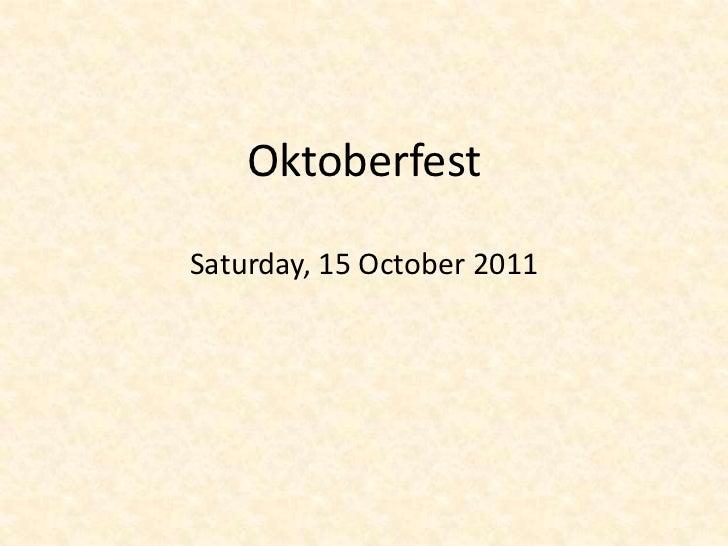 OktoberfestSaturday, 15 October 2011